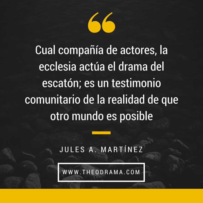 As a company of actors, the ecclesia performs the drama of the eschaton; it is a communal witness to the reality that another world is possible (1)